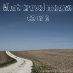 What travel means to me