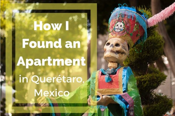 Here is everything I have to about how to find an apartment in Querétaro, Mexico! Suerte!