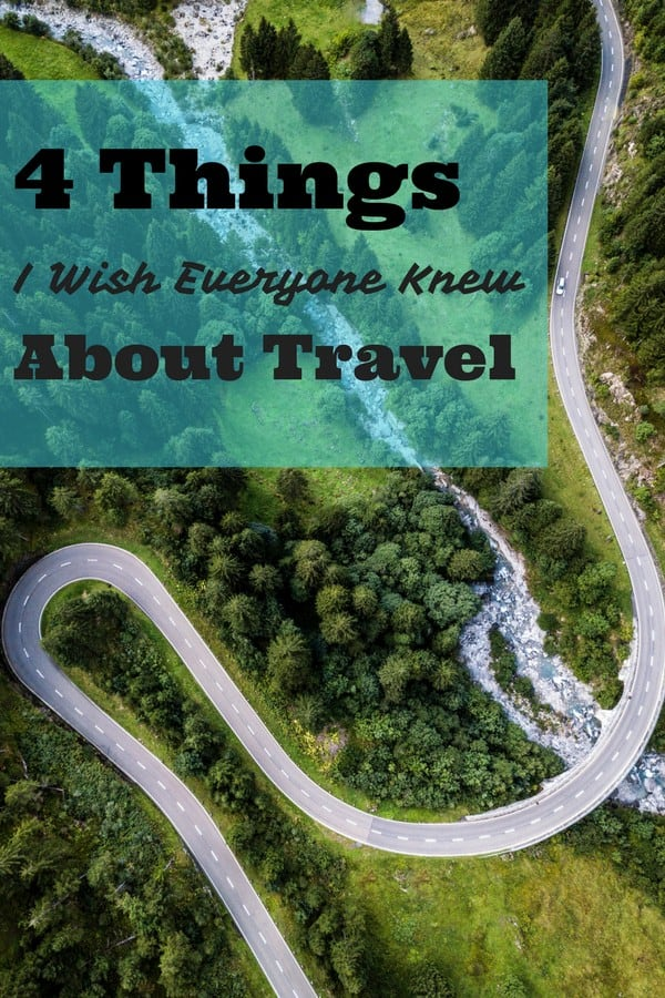 Theses are 4 things I wish everyone knew about travel.