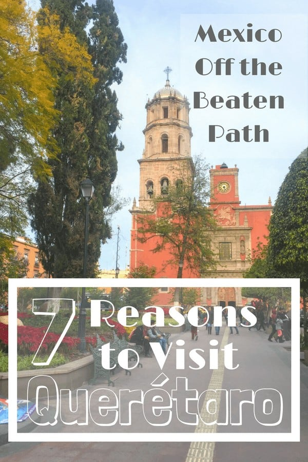 Is Queretaro safe for tourists? Find out why you should visit Queretaro, Mexico!