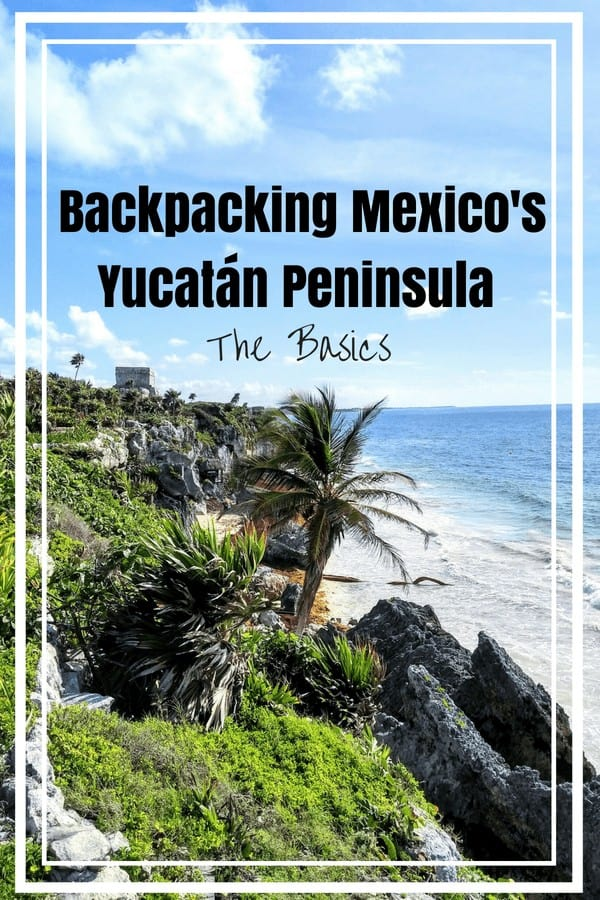 Interested in backpacking the Yucatán Peninsula but not sure where to begin? This guide breaks down the basics (and budget) for your Yucatan adventure!